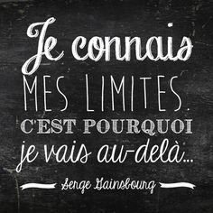"""I know my limits and that's why I can go beyond them"" Serge Gainsbourg (French singer) Karma, French Quotes, Positive Attitude, Attitude Quotes, Change Quotes, Some Words, Travel Quotes, Quote Of The Day, Decir No"