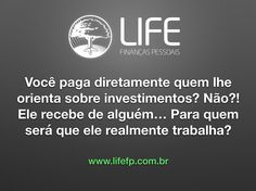 """Esta é uma pergunta-chave que todos devem fazer para os fornecedores de serviços financeiros: Como é que você é pago? Como é que você ganha dinheiro? Existem diversos modelos e é a partir de uma pergunta direta que você encontrará aquele que é melhor para você. Em nosso caso, cobramos e recebemos unicamente de nossos clientes, simples assim, claro assim, """"ponto final"""". Não deixe de fazer esta pergunta para seu banco, corretora, agente autônomo e afins. #lifefp #finanças #investimentos"""