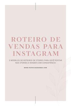 Roteiro de vendas para o Instagram - Patrícia Gomes Camilla, Instagram Ideas, Business Tips, Screenwriting, Entrepreneurship, Log Projects