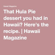 That Hula Pie dessert you had in Hawaii? Here's the recipe. | Hawaii Magazine