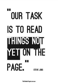 We read what's not there yet.  #stevejobs #stevejobsquotes #kurttasche