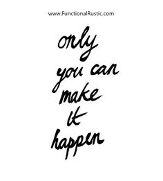 Only you can make it happen. www.FunctionalRustic.com #quote #quoteoftheday #motivation #inspiration #diy #functionalrustic #homestead #rustic #pallet #pallets #rustic #handmade #craft #tutorial #michigan #puremichigan #storage #repurpose #recycle #decor #country # #barn #strongwoman #inspational #quotations #success #goals #inspirationalquotes #quotations #strongwomenquotes #smallbusiness #smallbusinessowner #puremichigan #recovery #sober