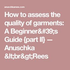 How to assess the quality of garments: A Beginner's Guide {part II} — Anuschka <br>Rees