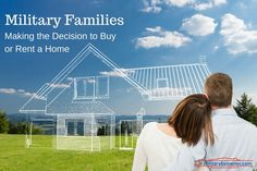 For military families, there are many factors that go into the decision of buying or renting a home.