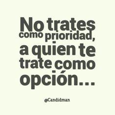 No trates como prioridad a quien te trate como opción