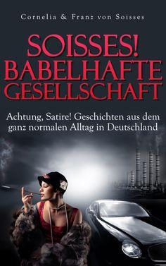 Buch und ebook http://www.amazon.de/Soisses-Babelhafte-Gesellschaft-ebook/dp/B00E5373N0/ref=sr_1_3_bnp_1_kin?s=books=UTF8=1377129803=1-3=soisses+Verlag