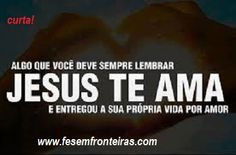 Jesus Te ama.  www.fesemfronteiras.com