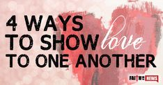 What are 4 ways in which we can show our love for one another? http://faithinthenews.com/4-ways-show-love-one-another/