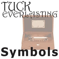 an analysis of the symbols in tuck everlasting Tuck everlasting by natalie babbitt home / literature / tuck everlasting / analysis / symbolism, imagery, allegory  analysis /  out on the pond, tuck lays it all .