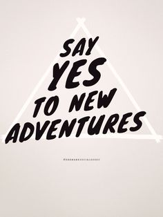 Say yes to new adventures! What kind of new adventures are on your horizon? Now Quotes, Words Quotes, Quotes To Live By, Motivational Quotes, Life Quotes, Inspirational Quotes, Sayings, Daily Quotes, Trust Quotes