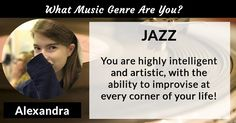 What Music Genre Are You?Alexandra, this genre is so you! It perfectly fits your personality, style, and the way you flow through life. People think of you when they hear this music and that is a beautiful thing!