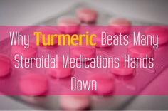 Science says turmeric is equal and sometimes better than many steroidal medications we take!
