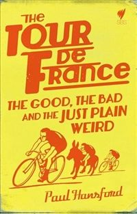 Tour De France: The Good, The Bad And The  Just Plain Weird