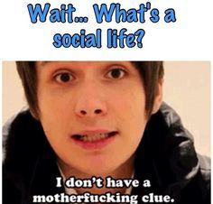 Social life... Nah!! Danisnotonfire