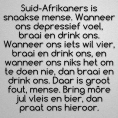 Sorry it is in Afrikaans. Translated it means: Saffers are funny, when they are depressed they braai (BBQ) an Motivational Quotes, Funny Quotes, Inspirational Quotes, Truth Quotes, Afrikaanse Quotes, Crazy People, Strange People, Funny People, Funny Images