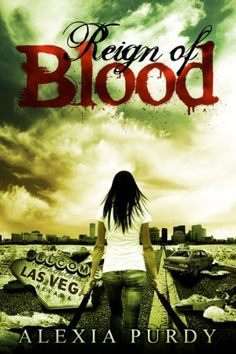 """#Free 19Jan14 -Reign of Blood by Alexia Purdy-""""Never tease anything that wants to eat you. My name is April Tate and my blood is the new gold. Vampires and hybrids have overrun my world, once vibrant with life, but now a graveyard of death shrouded in shadows. I fight to survive;"""