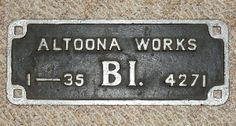 Altoona Works. This is an original Altoona Works builders plate Nº 4271, from 1 of just 14 B-1 electrics built in 1935 as a single unit.