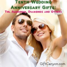 Tenth Wedding Anniversary Gifts: Couples who are celebrating their tenth year anniversary usually give each other gifts that are made of tin or aluminum (traditional) or diamond jewellery (modern).
