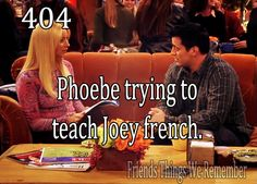 Friends Things We Remember - Phoebe trying to teach Joey French