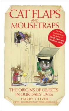 """""""Cat Flaps and Mouse Traps - The Origins of Objects in Our Daily Lives"""" av Harry Oliver"""