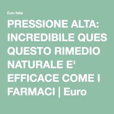 PRESSIONE ALTA: INCREDIBILE QUESTO RIMEDIO NATURALE E' EFFICACE COME I FARMACI | Euro Italia