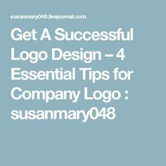 Get A Successful Logo Design – 4 Essential Tips for Company Logo : susanmary048