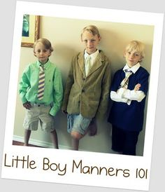 teaching manners - I'm not raising a baby, I'm raising a man....I love this!  Some we could use at BamaBelles!!!