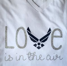 U.S. Air Force | Love is in the air | Military Wife/Girlfriend Shirt | Vinyl | Glitter by MagnoliaMarsh on Etsy https://www.etsy.com/listing/464251882/us-air-force-love-is-in-the-air-military