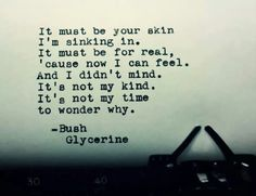 """""""Glycerine"""" Bush I am absolutely obsessed with this song right now. It's been one of my favorites for a long long time"""