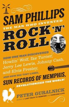 Sam Phillips: the Man Who Invented Rock 'n' Roll, by Peter Guralnick; Fresh Air on NPR, 11/23/15