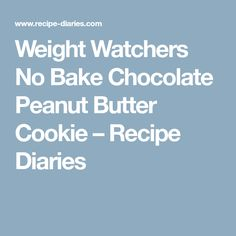 Weight Watchers No Bake Chocolate Peanut Butter Cookie – Recipe Diaries