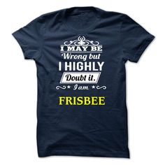 FRISBEE I May Be Wrong but I Highly Doubt It T-Shirts, Hoodies. ADD TO CART ==► https://www.sunfrog.com/Valentines/FRISBEE--i-may-be.html?id=41382