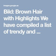 Bild: Brown Hair with Highlights We have compiled a list of trendy and ...