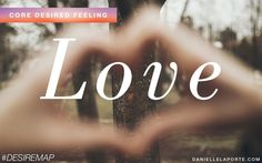 Love - One of my Core Desired Feelings. How do you want to feel? #DesireMap