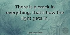 "Leonard Cohen Quote: ""There is a crack in everything, that's how the light gets in."" #Inspiring #quotes #quotetab"