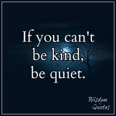 If You Can't Be #Kind, Be Quiet.