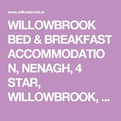 WILLOWBROOK BED & BREAKFAST ACCOMMODATION, NENAGH, 4 STAR, WILLOWBROOK, B&B ,TIPPERARY, IRELAND, HIKING, GENEALOGY,XO IRELAND REACHING OUT, ANCESTORS, WALKING, SAILING, ACCOMODATION,