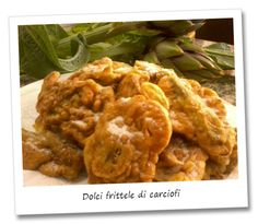 The artichokes fritters.  If you are fed up of eating the artichokes in the usually ways and instead you want try a new way of cook them, try this recipes. The sweet artichokes fritters is the right alternative for you!