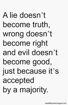 A lie doesn't become truth..