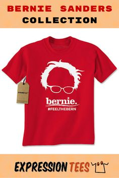 Feel the Bern Shirt Printed Bernie Sanders T-Shirt by Expression Tees from $10.99. Available in Men's and Kids Size T-shirts, and in Long Sleeve Crewneck and Hoodie.