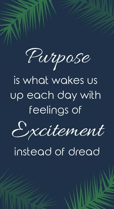 Image of: Purpose Is What Wakes Us Up Each Day With Feelings Of Excitement Instead Of Dread Inspiring Quotes Pinterest 32 Best Excitement Quotes Images Quote Life Quotes To Live By Frases