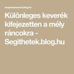 Különleges keverék kifejezetten a mély ráncokra - Segithetek.blog.hu