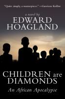 Children are Diamonds - by Edward Hoagland. Hickey, an American school teacher in his late 30s, burns his bridges and goes to Africa as an aid worker. Ruth runs an aid station in southern Sudan and acts as nurse, doctor, hospice worker, feeder of starving children, and witness. When the violence and chaos in the region comes to a head, what happens to Hickey and Ruth and the children who have joined their journey provides a searing climax.