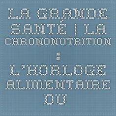 La Grande Santé   La chrononutrition : L'horloge alimentaire du Docteur Alain Delabos