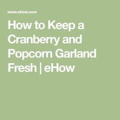 How to Keep a Cranberry and Popcorn Garland Fresh | eHow