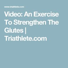 Video: An Exercise To Strengthen The Glutes | Triathlete.com