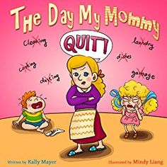 Children's Book:THE DAY MY MOMMY QUIT!  (Funny Rhyming Picture book about a family who learn a lesson, Picture Books, Preschool Books, Ages 3-5, Kids book, ... Series-(Beginner Readers Picture Books) 1) by [Mayer, Kally]