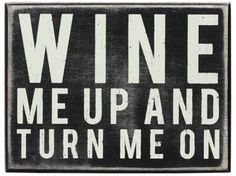 "This humorous sign is a great sign for yourself or for the wine drinker. The sign reads: ""Wine me up and turn me on.""Size:6x4.5�Black Wood with vintage white lettering  �All box signs are 1 3/4"" deep. Free stand on tabletop or hang for wall display."