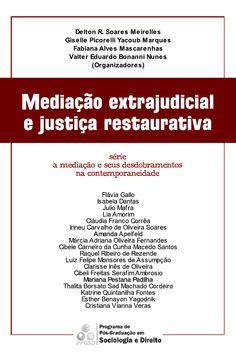 Mediação extrajudicial e justiça restaurativa (coletânea organizada a partir do I Seminário UFF :: UERJ :: UNESA :: UNISC sobre mediação) | Delton Meirelles - Academia.edu