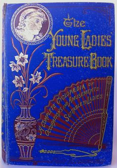 The Young Ladies' Treasure Book ; A Complete Cyclopaedia of Occupations and Amusements Suitable for Ladies   1884